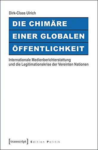 Die Chimäre einer Globalen Öffentlichkeit: Dirk-Claas Ulrich