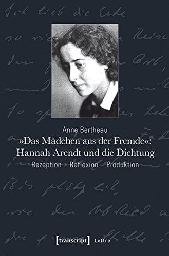 9783837632682: »Das Mädchen aus der Fremde«: Hannah Arendt und die Dichtung: Rezeption - Reflexion - Produktion