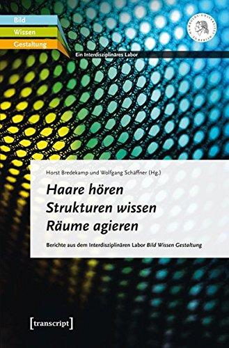 9783837632729: Haare hören - Strukturen wissen - Räume agieren: Berichte aus dem Interdisziplinären Labor Bild Wissen Gestaltung