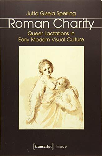 Roman Charity: Queer Lactations in Early Modern: Jutta Gisela Sperling