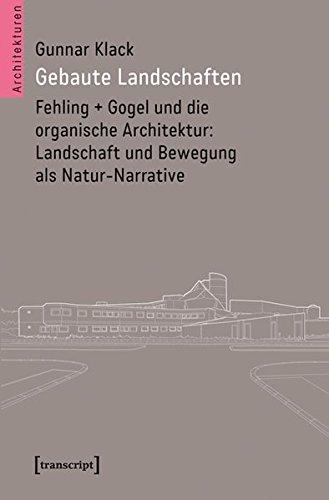 Gebaute Landschaften: Fehling + Gogel und die organische Architektur: Landschaft und Bewegung als ...