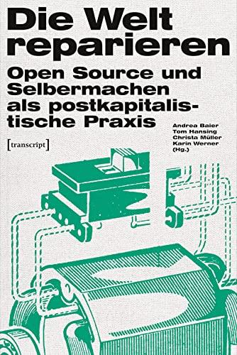 9783837633771: Die Welt reparieren: Open Source und Selbermachen als postkapitalistische Praxis