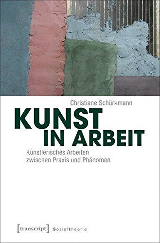 9783837633962: Kunst in Arbeit: Künstlerisches Arbeiten zwischen Praxis und Phänomen