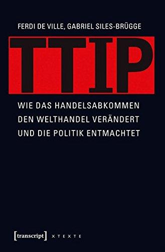 9783837634129: TTIP: Wie das Handelsabkommen den Welthandel verändert und die Politik entmachtet
