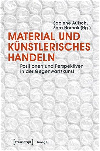Material und künstlerisches Handeln: Positionen und Perspektiven in der Gegenwartskunst (unter ...