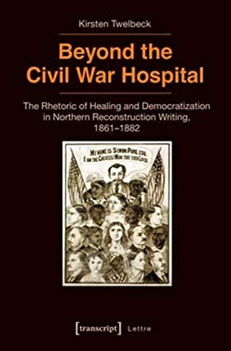 Beyond the Civil War Hospital: The Rhetoric of Healing and Democratization in Northern ...