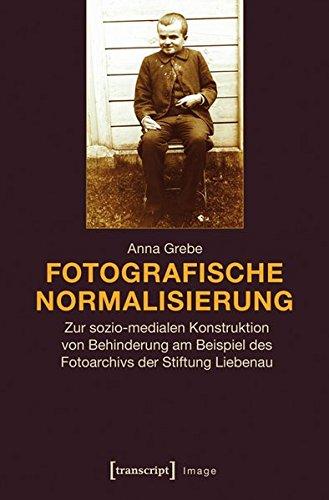 Fotografische Normalisierung: Zur sozio-medialen Konstruktion von Behinderung: Anna Grebe