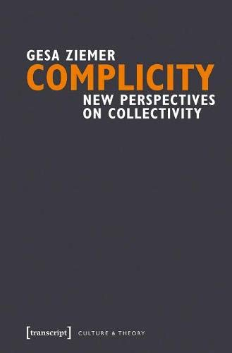 Complicity: New Perspectives on Collectivity (Culture & Theory): Gesa Ziemer
