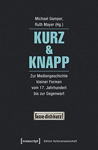 9783837635560: Kurz & Knapp: Zur Mediengeschichte kleiner Formen vom 17. Jahrhundert bis zur Gegenwart (Edition Kulturwissenschaft)