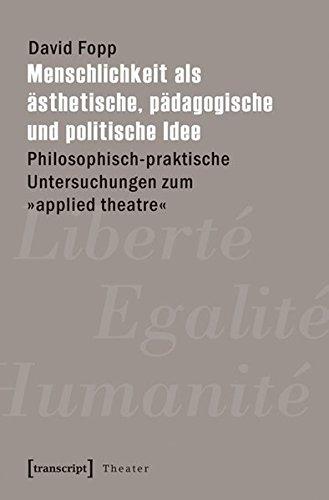 Menschlichkeit als ästhetische, pädagogische und politische Idee: Philosophisch-praktische ...