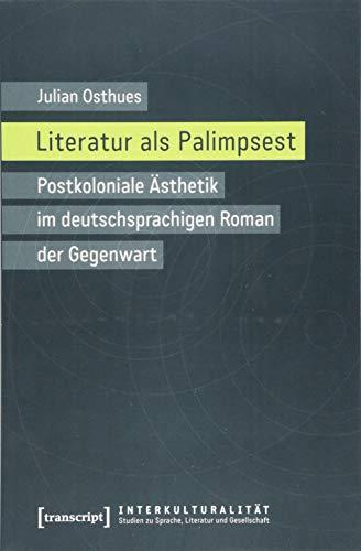 Literatur als Palimpsest: Postkoloniale Ästhetik im deutschsprachigen Roman der Gegenwart (...