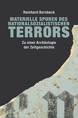 Materielle Spuren des nationalsozialistischen Terrors: Zu einer Archäologie der Zeitgeschichte...
