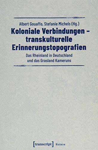 Koloniale Verbindungen - transkulturelle Erinnerungstopografien : Das: Albert Gouaffo