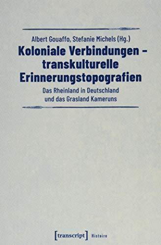 9783837645293: Koloniale Verbindungen - transkulturelle Erinnerungstopografien: Das Rheinland in Deutschland und das Grasland Kameruns: 145