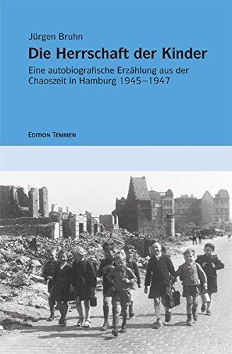 9783837820232: Kindheitserinnerungen 04. Die Herrschaft der Kinder: Eine autobiografische Erz�hlung aus der Chaoszeit in Hamburg 1945-1947
