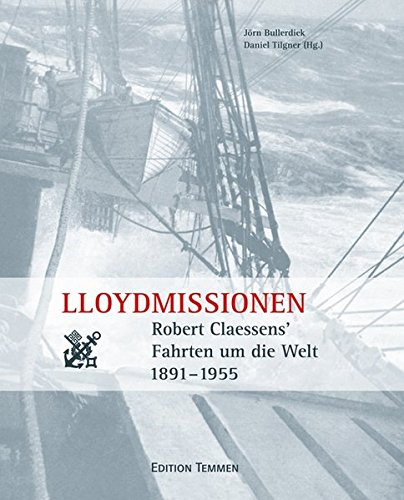 Lloydmissionen: Robert Clasessens' Fahrten um die Welt 1891-1955