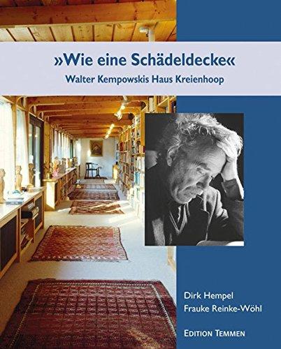 Wie eine Schädeldecke«: Walter Kempowskis Haus Kreienhoop - Dirk Hempel, Frauke Reinke-Wöhl