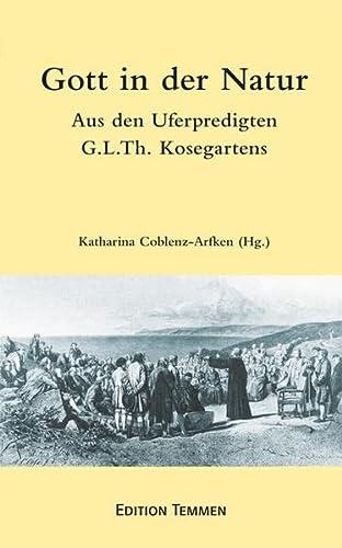 Gott in der Natur: Aus den Uferpredigten Gotthard Ludwig Kosegartens: Kosegarten, Gotthard Ludwig