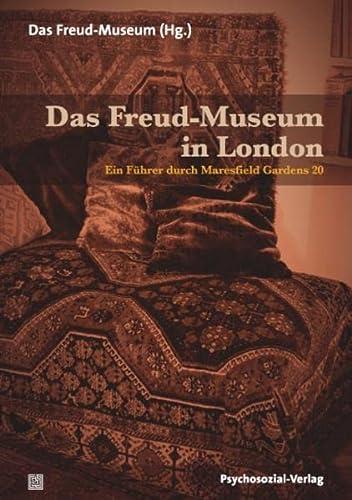 Das Freud-Museum in London : ein Führer durch Maresfield Gardens 20. Das Freud-Museum (Hg.). Aus dem Engl. von Udo Germer / Bibliothek der Psychoanalyse - Germer, Udo (Übers.)