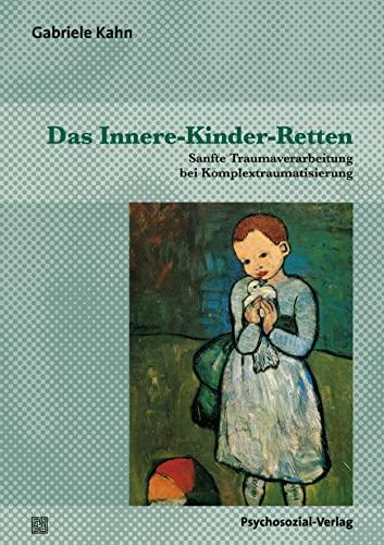 Das Innere-Kinder-Retten: Sanfte Traumaverarbeitung bei Komplextraumatisierung (Therapie & Beratung) - Gabriele, Kahn