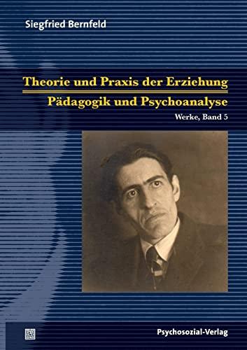 Theorie und Praxis der Erziehung/Pädagogik und Psychoanalyse: Siegfried Bernfeld