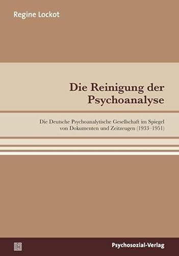 9783837922400: Die Reinigung der Psychoanalyse: Die Deutsche Psychoanalytische Gesellschaft im Spiegel von Dokumenten und Zeitzeugen (1933-1951)