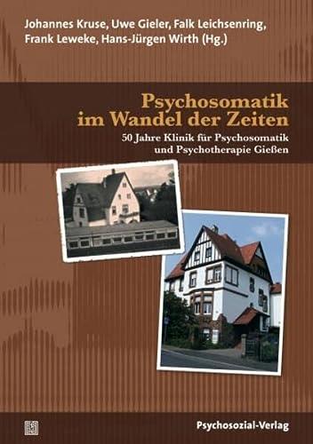 Psychosomatik im Wandel der Zeiten: 50 Jahre Klinik für Psychosomatik und Psychotherapie Gießen (...