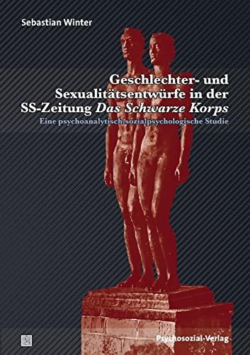 Geschlechter- und Sexualitätsentwürfe in der SS-Zeitung Das Schwarze Korps: Sebastian ...