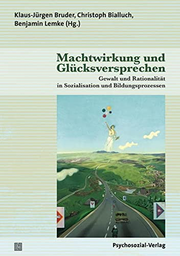 Machtwirkung und Glucksversprechen: Gewalt und Rationalitat in Sozialisation und Bildungsprozessen:...
