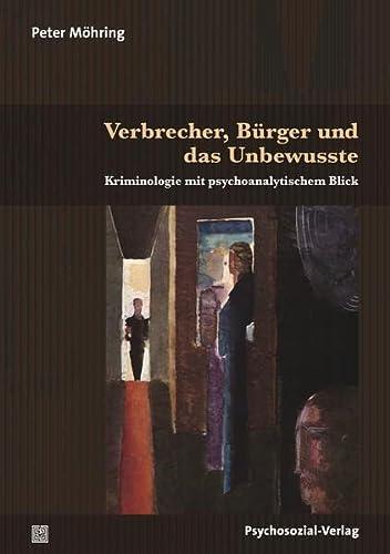 9783837923568: Verbrecher, Bürger und das Unbewusste: Kriminologie mit psychoanalytischem Blick