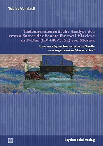 9783837923742: Tiefenhermeneutische Analyse des ersten Satzes der Sonate für zwei Klaviere in D-Dur (KV 448/375a) von Mozart: Eine musikpsychoanalytische Studie zum sogenannten Mozarteffekt