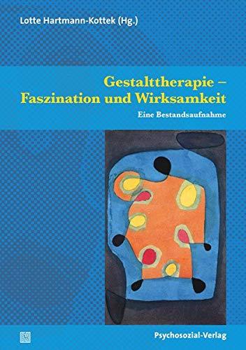 Gestalttherapie - Faszination und Wirksamkeit: Hartmann-Kottek, Lotte