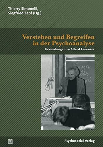 9783837925234: Verstehen und Begreifen in der Psychoanalyse: Erkundungen zu Alfred Lorenzer