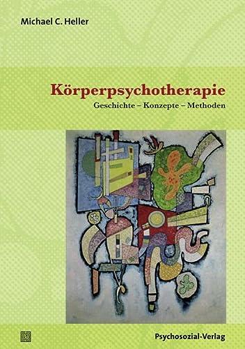 9783837925296: K�rperpsychotherapie: Geschichte - Konzepte - Methoden