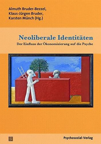9783837925739: Neoliberale Identitäten: Der Einfluss der Ökonomisierung auf die Psyche