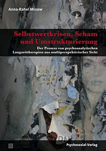 Selbstwertkrisen, Scham und Umstrukturierung: Der Prozess von psychoanalytischen Langzeittherapien ...
