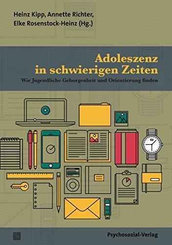 Adoleszenz in schwierigen Zeiten : Wie Jugendliche Geborgenheit und Orientierung finden - Heinz Kipp