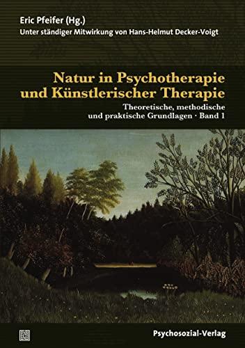 Natur in Psychotherapie und Künstlerischer Therapie : Theoretische, methodische und praktische Grundlagen (2 Bände)