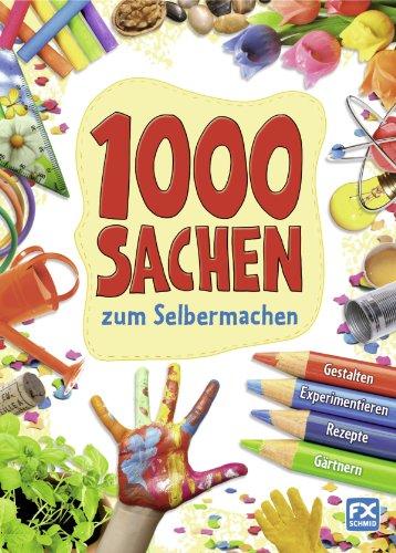 1000 Sachen zum Selbermachen : Gestalten, Experimentieren, Rezepte, Gärtnern: Francesca Massa