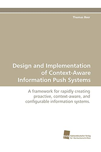 9783838100128: Design and Implementation of Context-Aware Information Push Systems: A framework for rapidly creating proactive, context-aware, and configurable information systems.