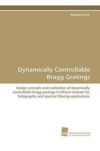 9783838100241: Dynamically Controllable Bragg Gratings: Design concepts and realization of dynamically controllable Bragg gratings in lithium niobate for holographic ... filtering applications