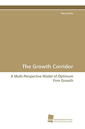 9783838101279: The Growth Corridor: A Multi-Perspective Model of Optimum Firm Growth