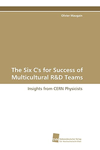The Six C's for Success of Multicultural R&D Teams: Insights from CERN Physicists: Olivier ...