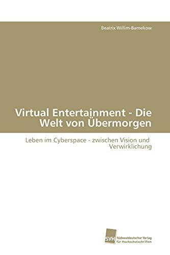 9783838101750: Virtual Entertainment - Die Welt von Übermorgen: Leben im Cyberspace - zwischen Vision und Verwirklichung (German Edition)