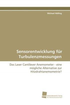 Sensorentwicklung für Turbulenzmessungen: Das Laser Cantilever Anemometer - eine mögliche ...