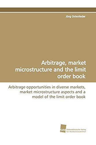 9783838102627: Arbitrage, market microstructure and the limit order book: Arbitrage opportunities in diverse markets, market microstructure aspects and a model of the limit order book