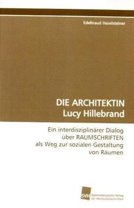 DIE ARCHITEKTIN Lucy Hillebrand - Edeltraud Haselsteiner
