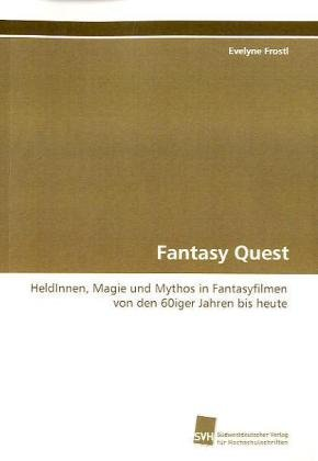 Fantasy Quest: HeldInnen, Magie und Mythos in Fantasyfilmen von den 60iger Jahren bis heute (German...