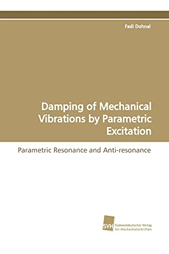 Damping of Mechanical Vibrations by Parametric Excitation: Fadi Dohnal