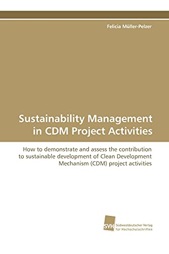 Sustainability Management in CDM Project Activities: How to demonstrate and assess the contribution...